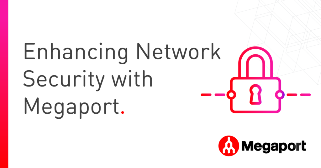 Enhancing Network Security with Megaport