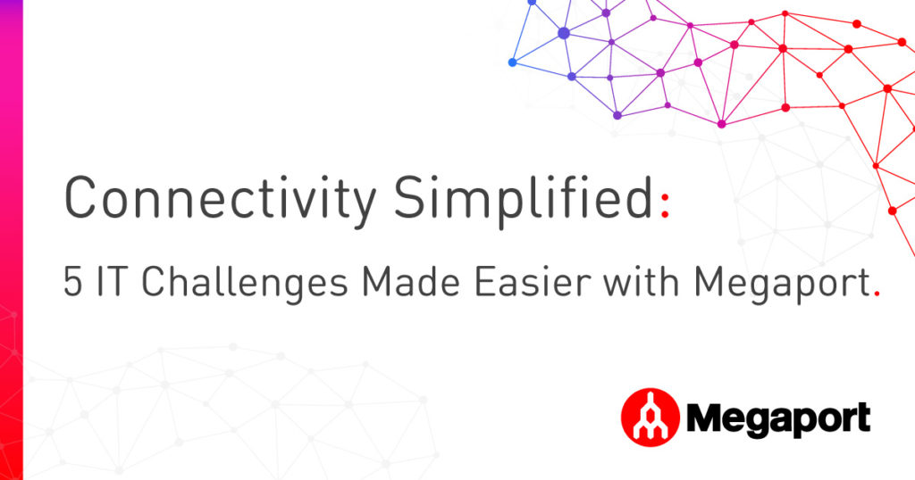 Connectivity Simplified - 5 IT Challenges Made easier with Megaport
