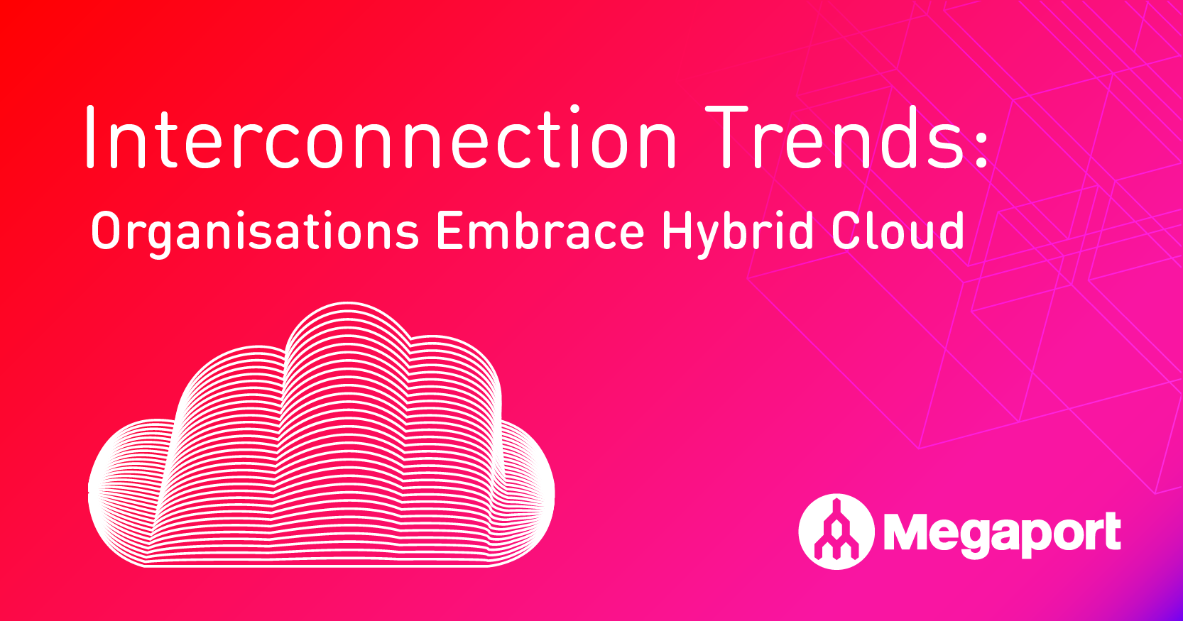 Interconnection Trends: Organisations Embrace Hybrid Cloud