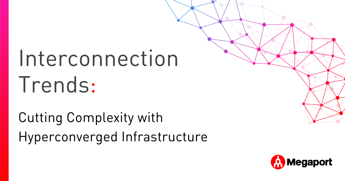 Interconnection Trends - Cutting Complexity with Hyperconverged Infrastructure
