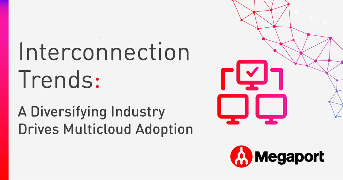 Interconnection Trends: A Diversifying Industry Drives Multicloud Adoption