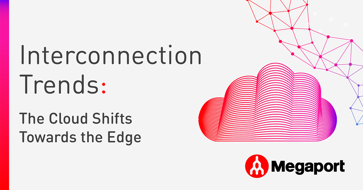 Interconnection Trends: The Cloud Shifts Towards The Edge