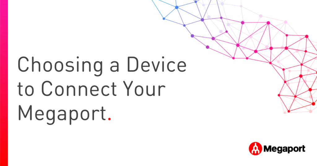 Choosing a Device to Connect Your Megaport