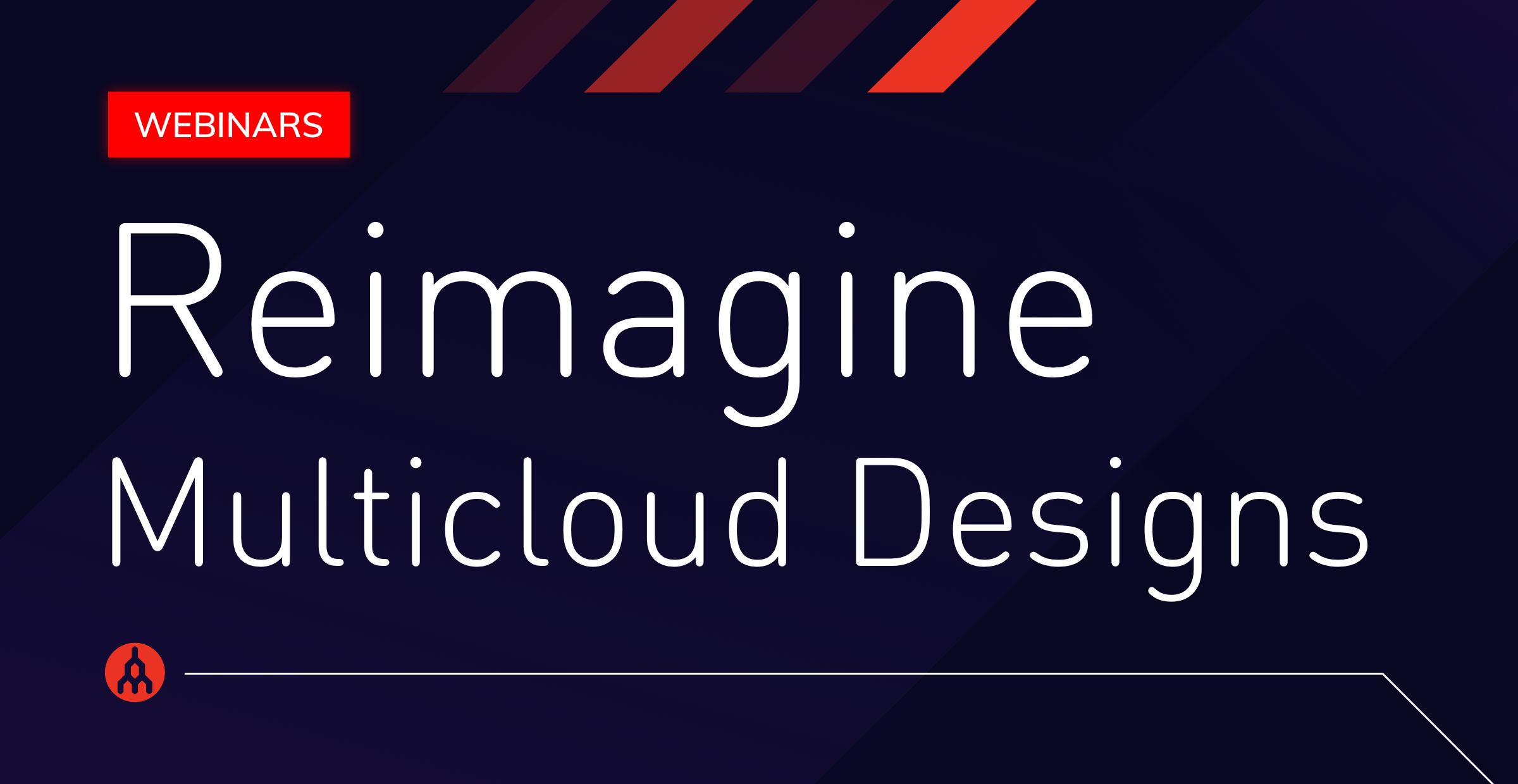 Register for the Reimagine Multicloud Designs webinar